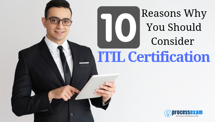Top 10 Reasons To Earn Itil Certification Process Exam Process Exam